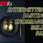 Intermittent Fasting Increases Belly Fat