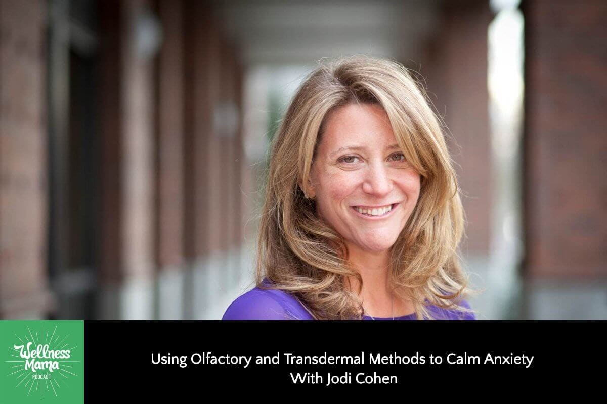 Olfactory and Transdermal Methods to Calm Anxiety With Jodi Cohen